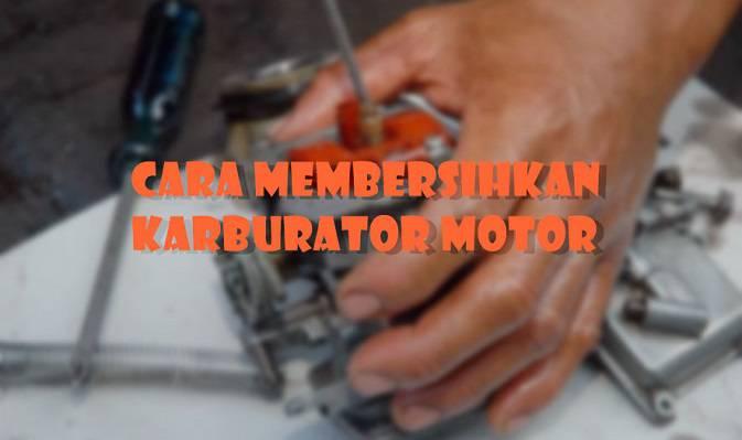 Cara Membersihakan Karburator Motor