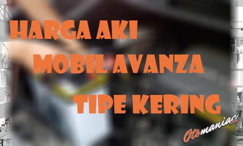 Harga Aki Mobil Avanza TIpe Kering
