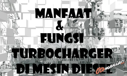 Manfaat & Fungsi Turbocharger Di Mesin Diesel